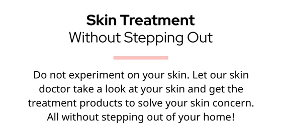 Do not experiment on your skin. Our doctors will take a look at your skin and you get products to solve your skin problem.